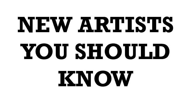 New Artists You Should Know