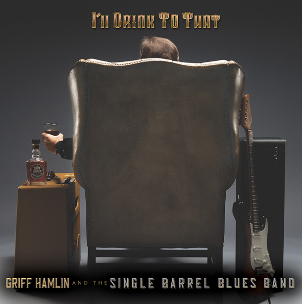 Griff Hamlin and the Single Barrel Blues Band: I'll Drink to That